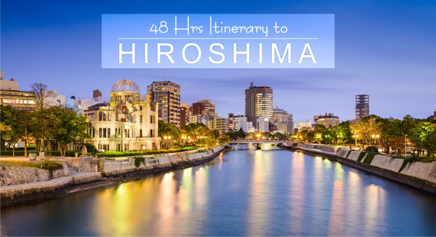 48 Hours itinerary to Hiroshima- Weekend trip to the most underestimated city!